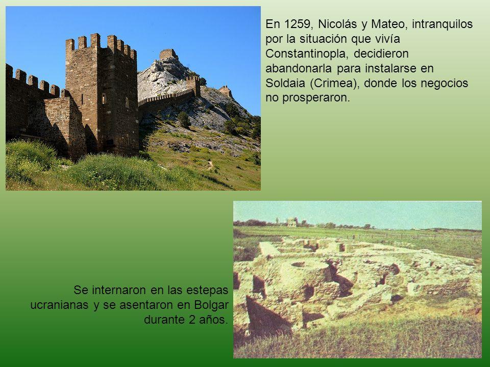 En 1259, Nicolás y Mateo, intranquilos por la situación que vivía Constantinopla, decidieron abandonarla para instalarse en Soldaia (Crimea), donde los negocios no prosperaron.