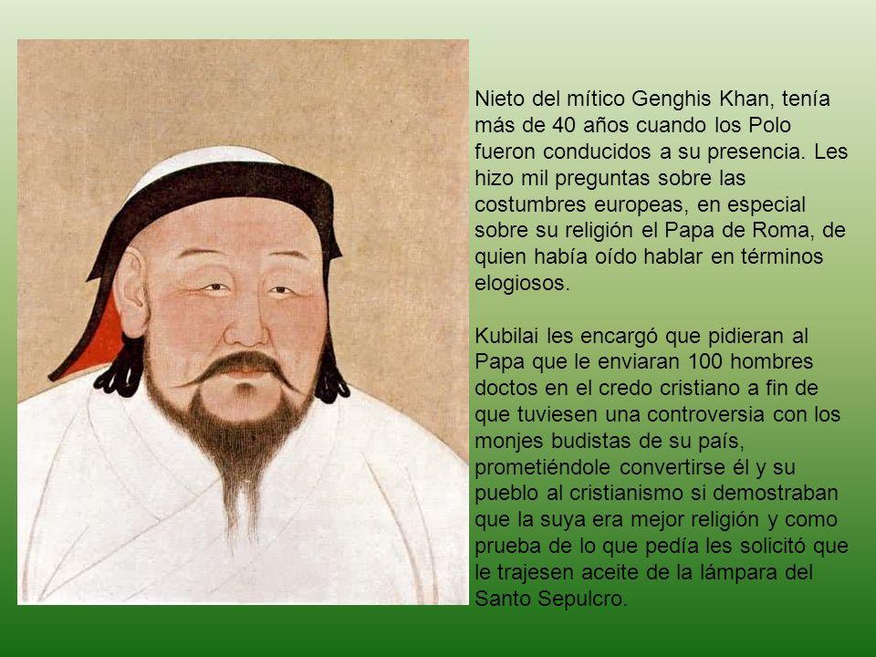 Nieto del mítico Genghis Khan, tenía más de 40 años cuando los Polo fueron conducidos a su presencia. Les hizo mil preguntas sobre las costumbres europeas, en especial sobre su religión el Papa de Roma, de quien había oído hablar en términos elogiosos.
