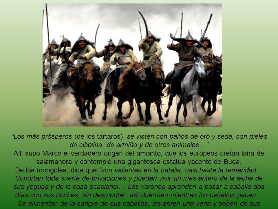 Los más prósperos (de los tártaros) se visten con paños de oro y seda, con pieles de cibelina, de armiño y de otros animales…