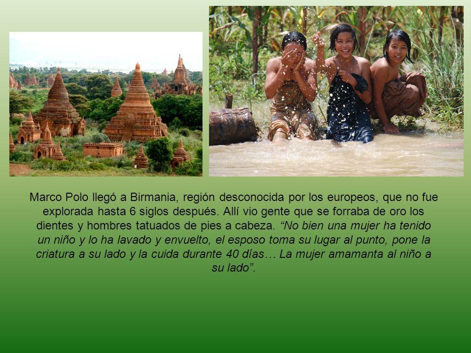 Marco Polo llegó a Birmania, región desconocida por los europeos, que no fue explorada hasta 6 siglos después.
