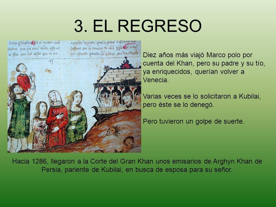 3. EL REGRESO Diez años más viajó Marco polo por cuenta del Khan, pero su padre y su tío, ya enriquecidos, querían volver a Venecia.