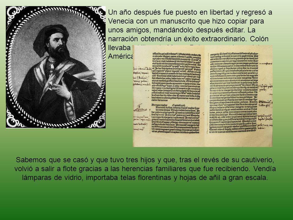 Un año después fue puesto en libertad y regresó a Venecia con un manuscrito que hizo copiar para unos amigos, mandándolo después editar. La narración obtendría un éxito extraordinario. Colón llevaba el libro de Marco Polo en su primer viaje a América.