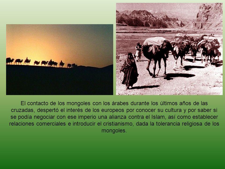 El contacto de los mongoles con los árabes durante los últimos años de las cruzadas, despertó el interés de los europeos por conocer su cultura y por saber si se podía negociar con ese imperio una alianza contra el Islam, así como establecer relaciones comerciales e introducir el cristianismo, dada la tolerancia religiosa de los mongoles.