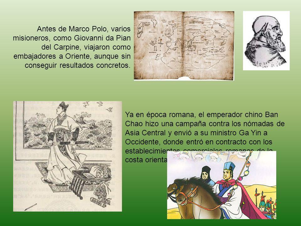 Antes de Marco Polo, varios misioneros, como Giovanni da Pian del Carpine, viajaron como embajadores a Oriente, aunque sin conseguir resultados concretos.