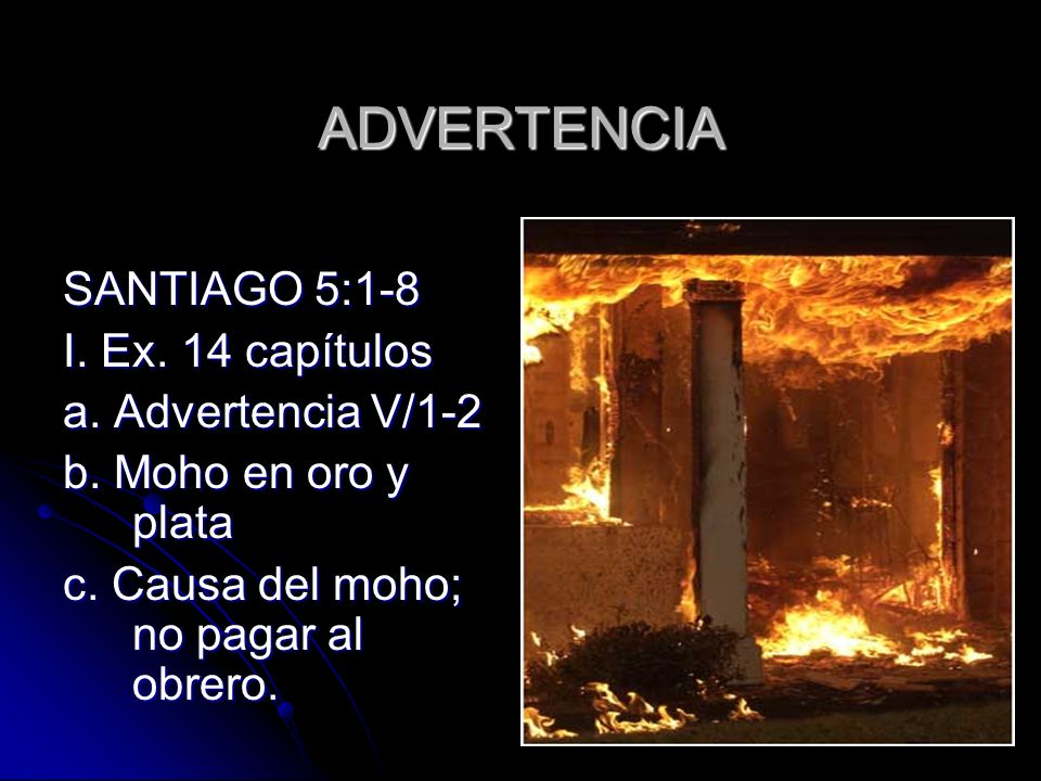 ADVERTENCIA SANTIAGO 5:1-8 I. Ex. 14 capítulos a. Advertencia V/1-2