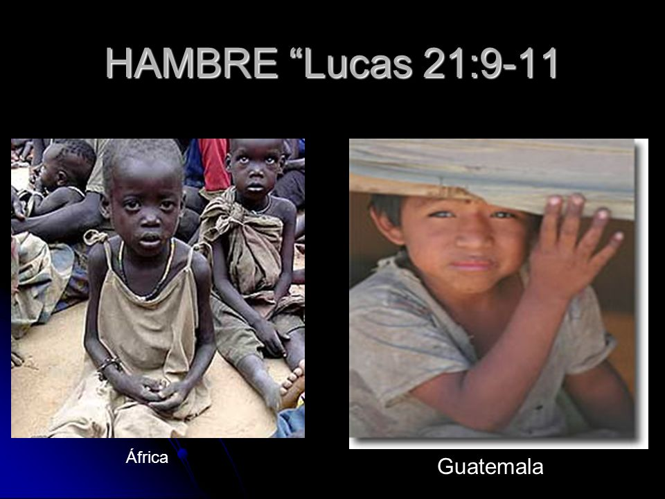 HAMBRE Lucas 21:9-11 África Guatemala