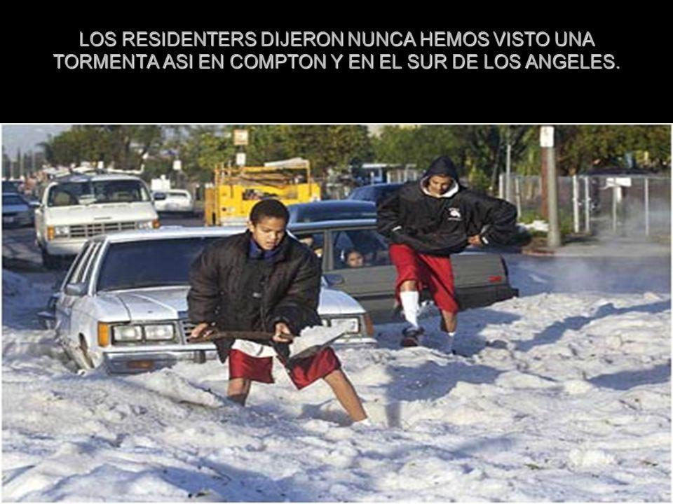 LOS RESIDENTERS DIJERON NUNCA HEMOS VISTO UNA TORMENTA ASI EN COMPTON Y EN EL SUR DE LOS ANGELES.