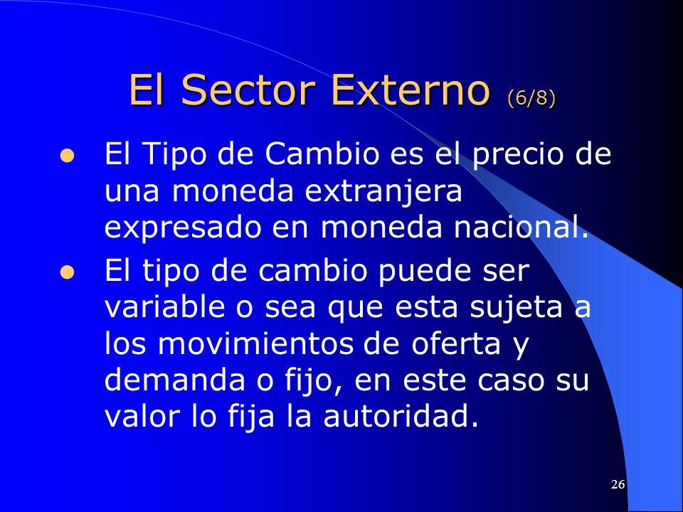 El Sector Externo (6/8) El Tipo de Cambio es el precio de una moneda extranjera expresado en moneda nacional.