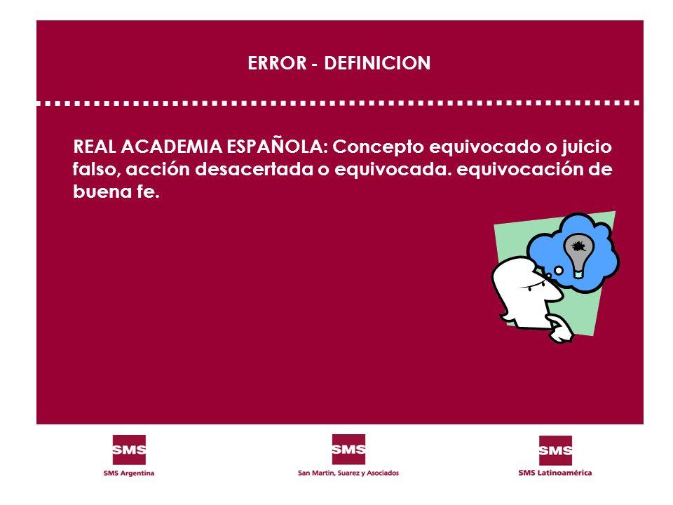 ERROR - DEFINICION REAL ACADEMIA ESPAÑOLA: Concepto equivocado o juicio falso, acción desacertada o equivocada.