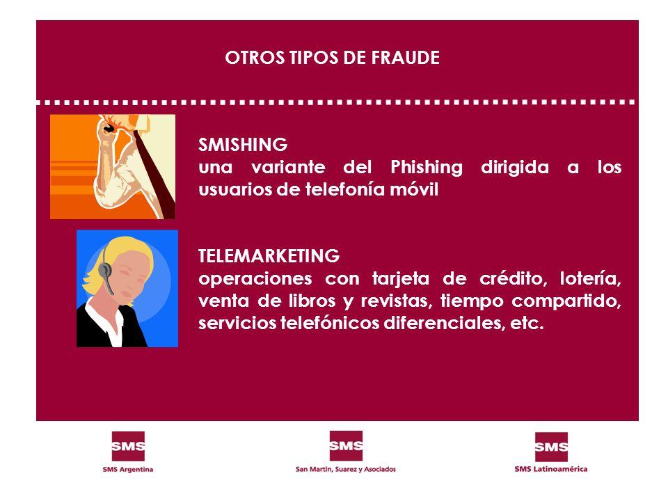 OTROS TIPOS DE FRAUDE SMISHING. una variante del Phishing dirigida a los usuarios de telefonía móvil.