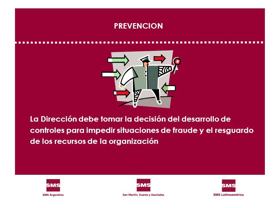 PREVENCION La Dirección debe tomar la decisión del desarrollo de. controles para impedir situaciones de fraude y el resguardo.