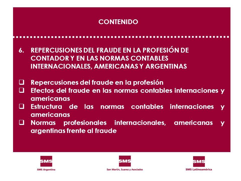CONTENIDO 6. REPERCUSIONES DEL FRAUDE EN LA PROFESIÓN DE CONTADOR Y EN LAS NORMAS CONTABLES INTERNACIONALES, AMERICANAS Y ARGENTINAS.