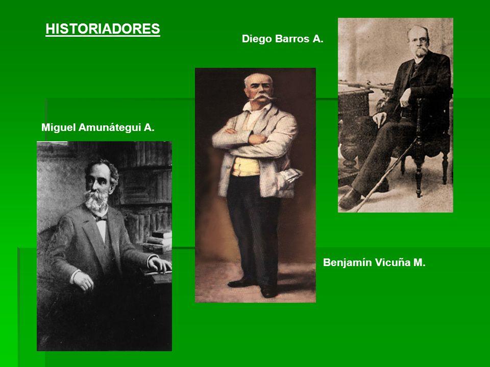 HISTORIADORES Diego Barros A. Miguel Amunátegui A. Benjamín Vicuña M.