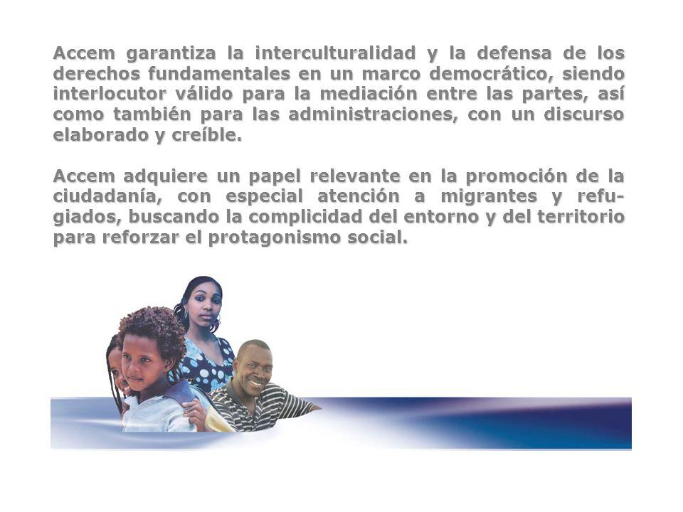 Accem garantiza la interculturalidad y la defensa de los derechos fundamentales en un marco democrático, siendo interlocutor válido para la mediación entre las partes, así como también para las administraciones, con un discurso elaborado y creíble.