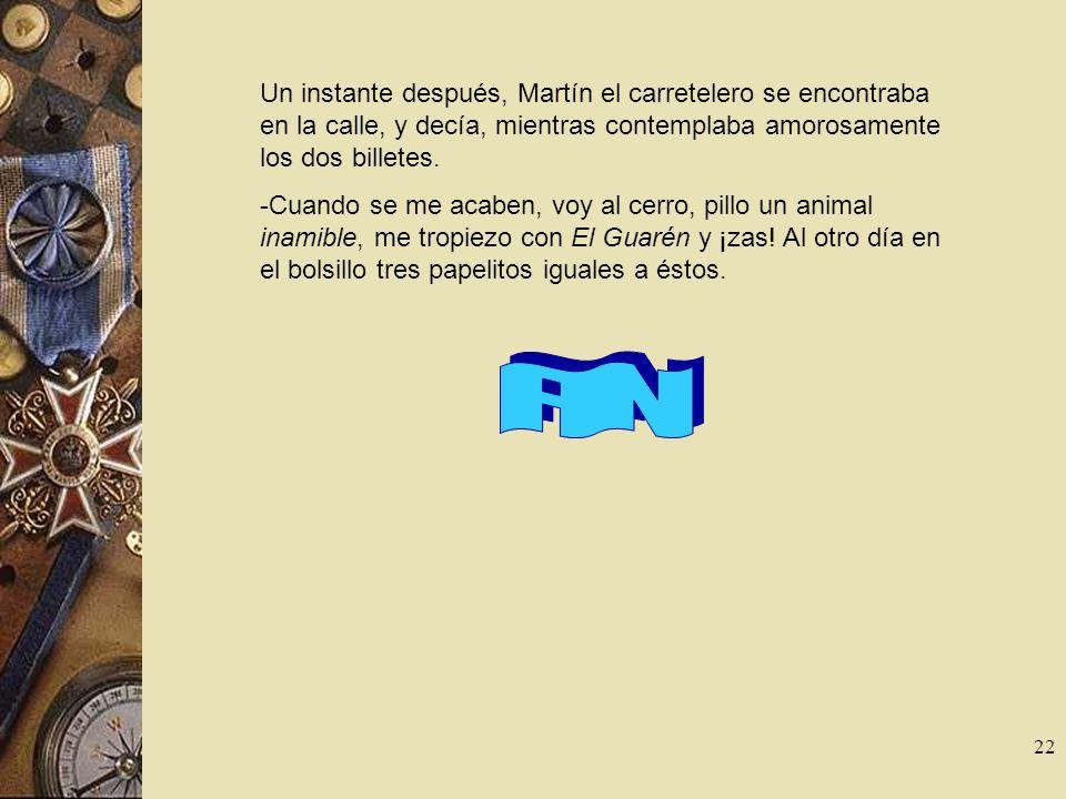 Un instante después, Martín el carretelero se encontraba en la calle, y decía, mientras contemplaba amorosamente los dos billetes.