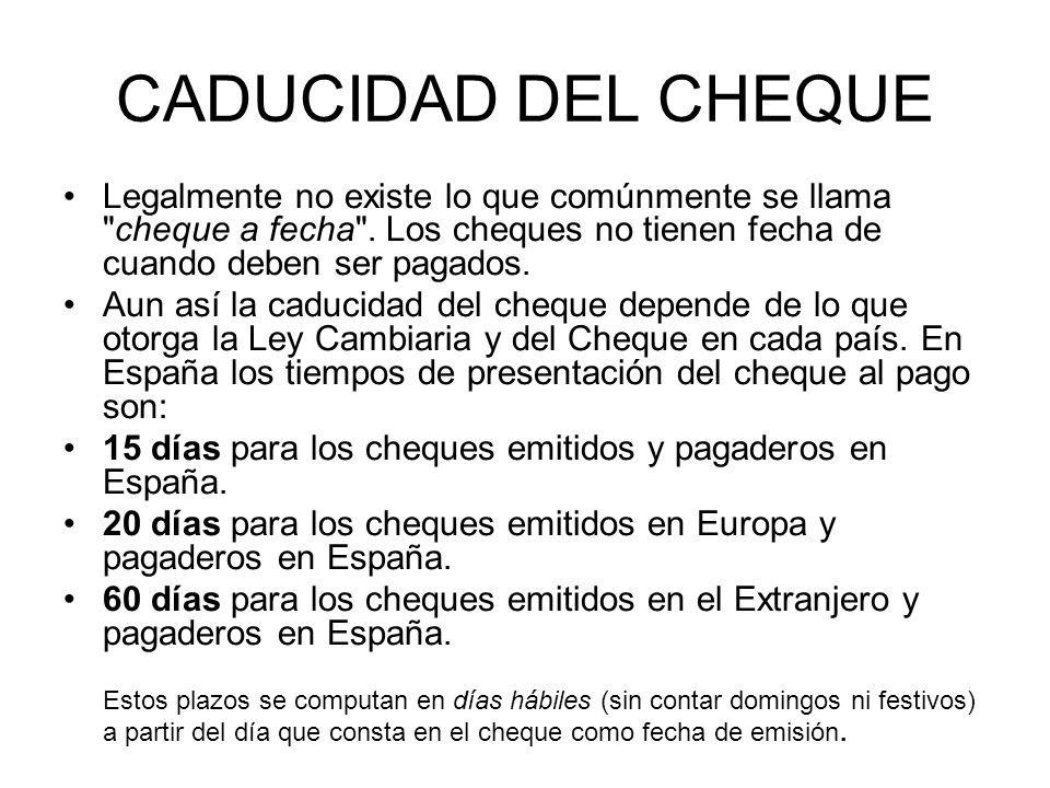 CADUCIDAD DEL CHEQUE Legalmente no existe lo que comúnmente se llama cheque a fecha . Los cheques no tienen fecha de cuando deben ser pagados.