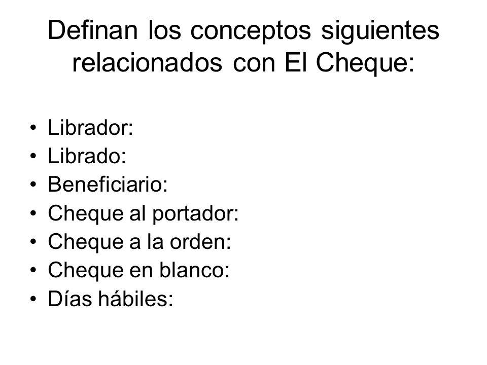 Definan los conceptos siguientes relacionados con El Cheque:
