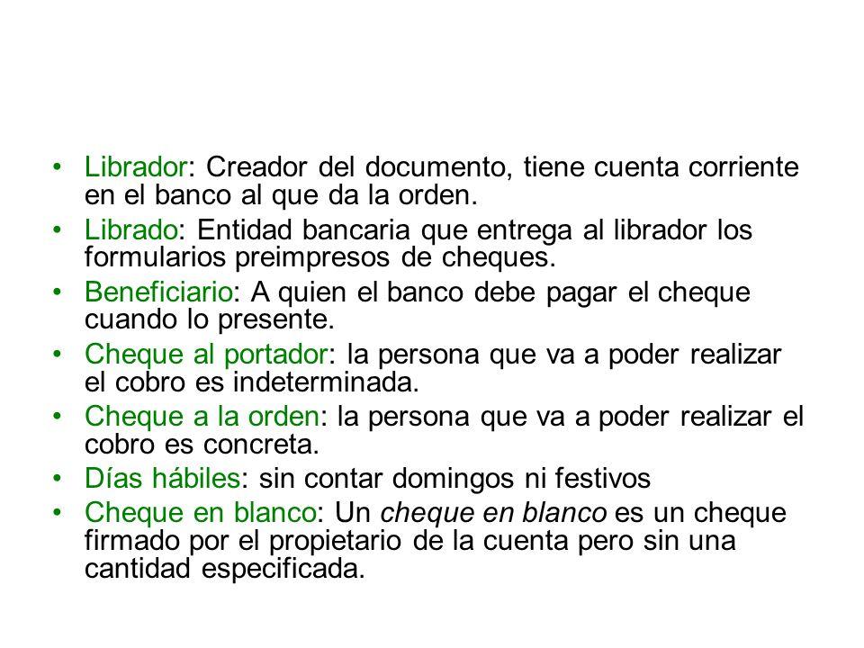 Librador: Creador del documento, tiene cuenta corriente en el banco al que da la orden.