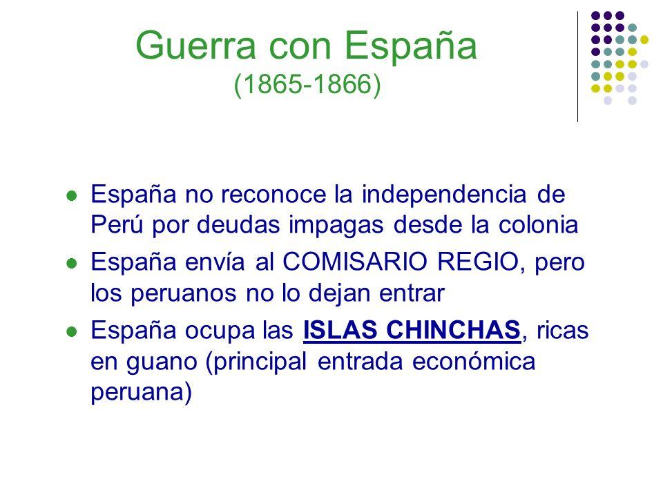 Guerra con España (1865-1866) España no reconoce la independencia de Perú por deudas impagas desde la colonia.