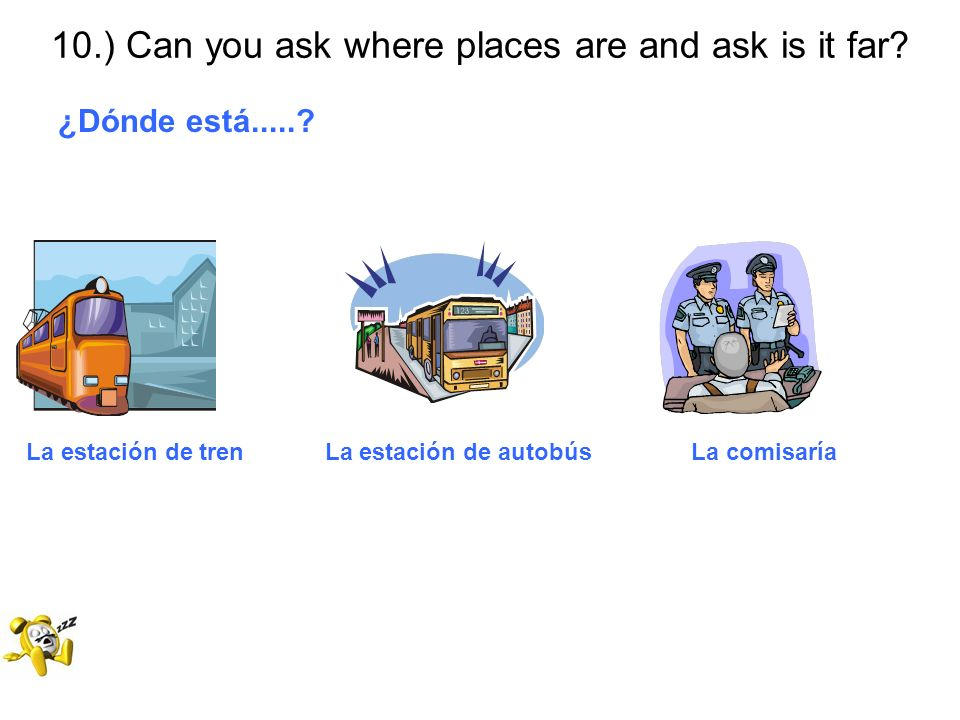 10.) Can you ask where places are and ask is it far