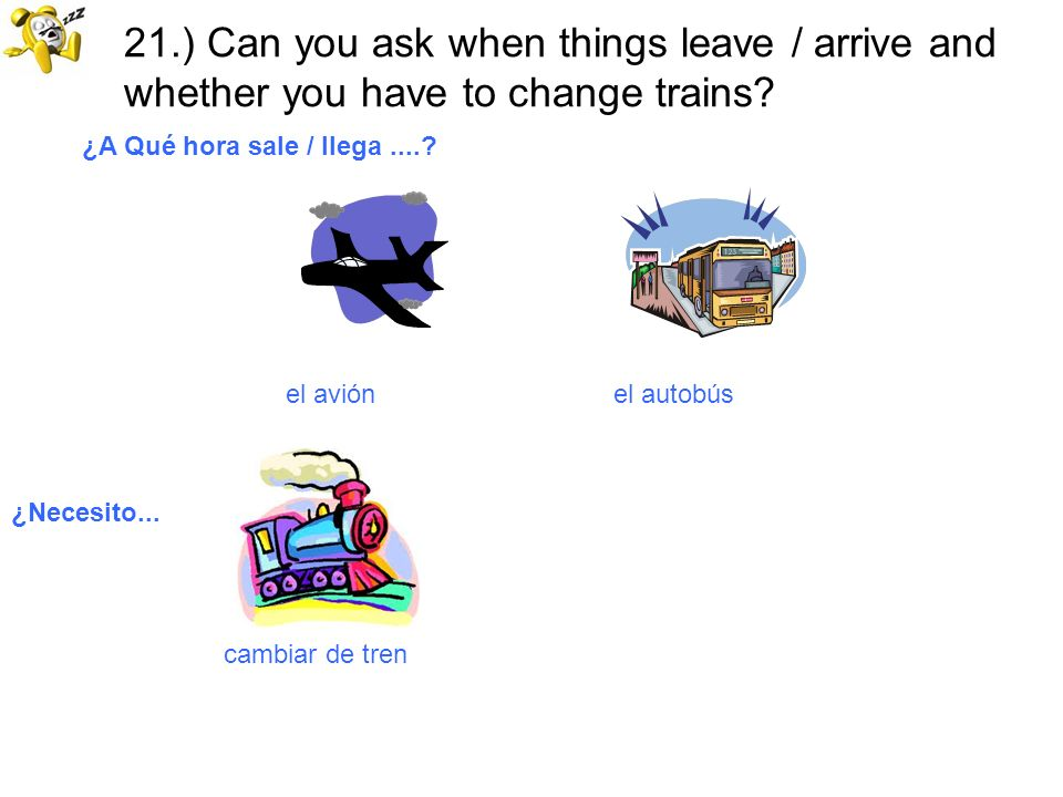 21.) Can you ask when things leave / arrive and whether you have to change trains