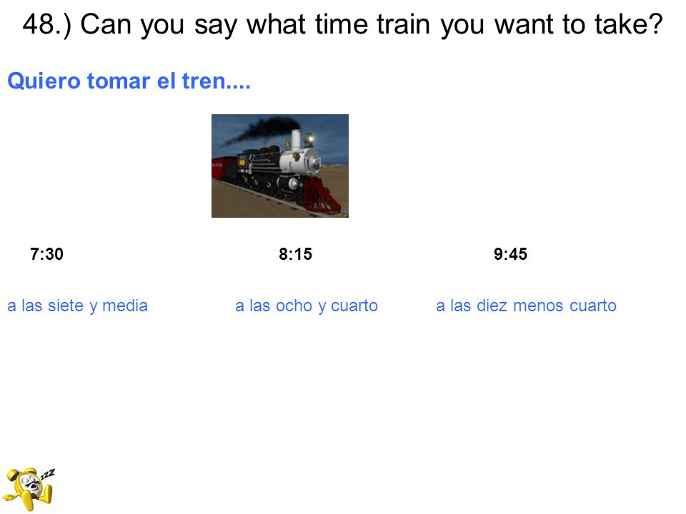 48.) Can you say what time train you want to take