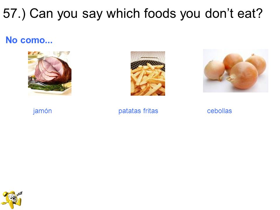 57.) Can you say which foods you don't eat