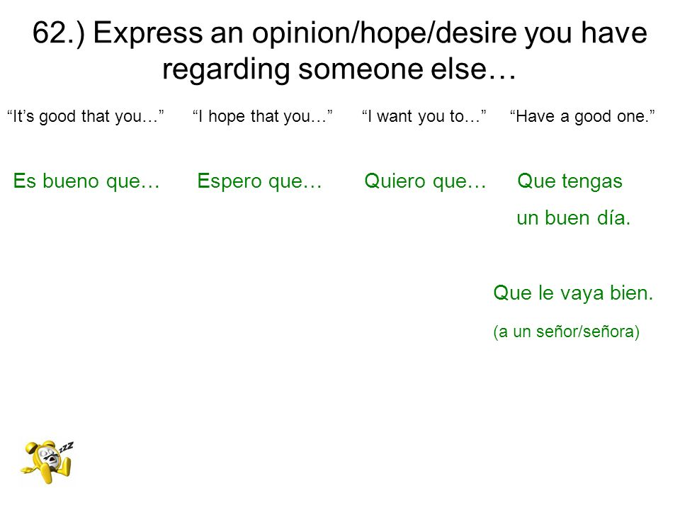 62.) Express an opinion/hope/desire you have regarding someone else…