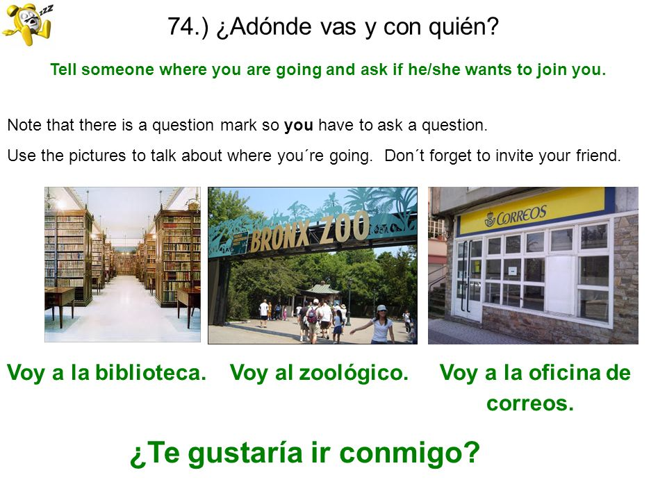 74.) ¿Adónde vas y con quién