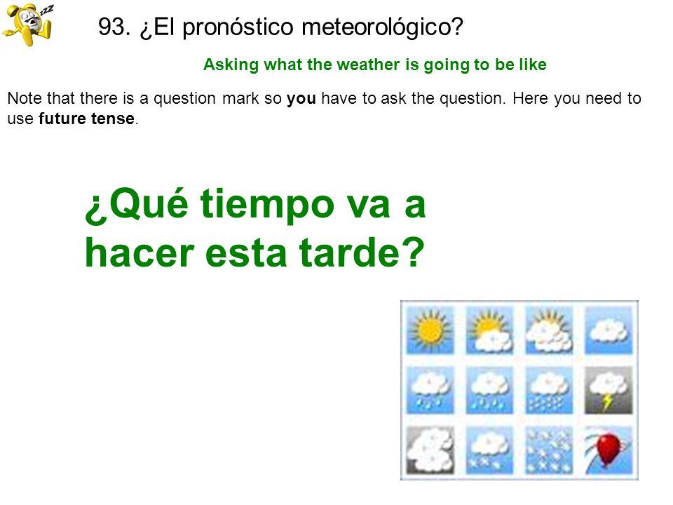 93. ¿El pronóstico meteorológico