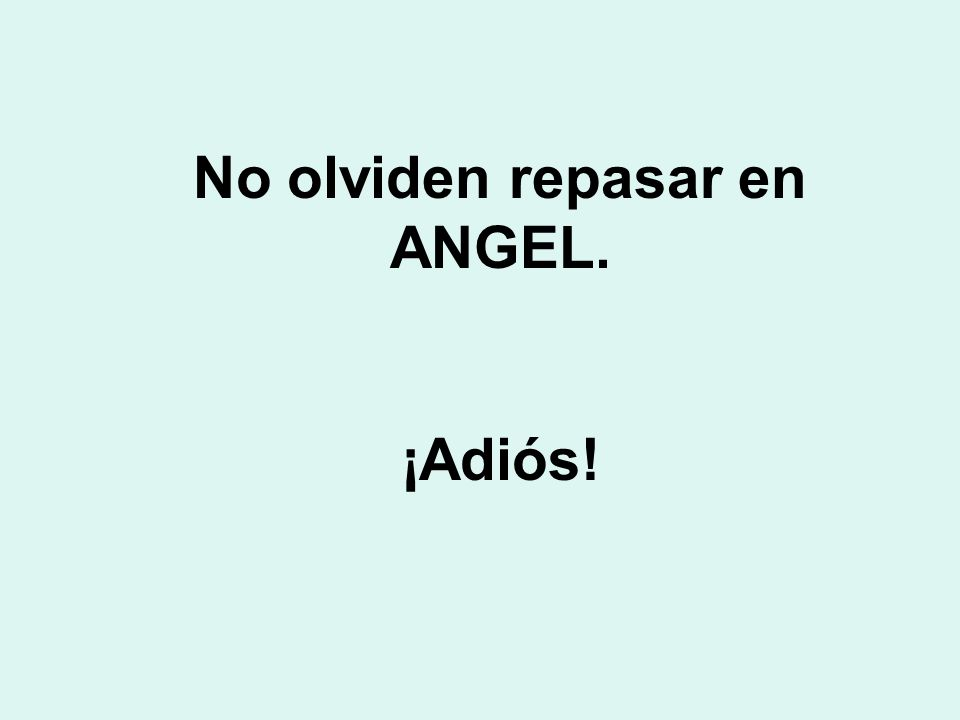 No olviden repasar en ANGEL.