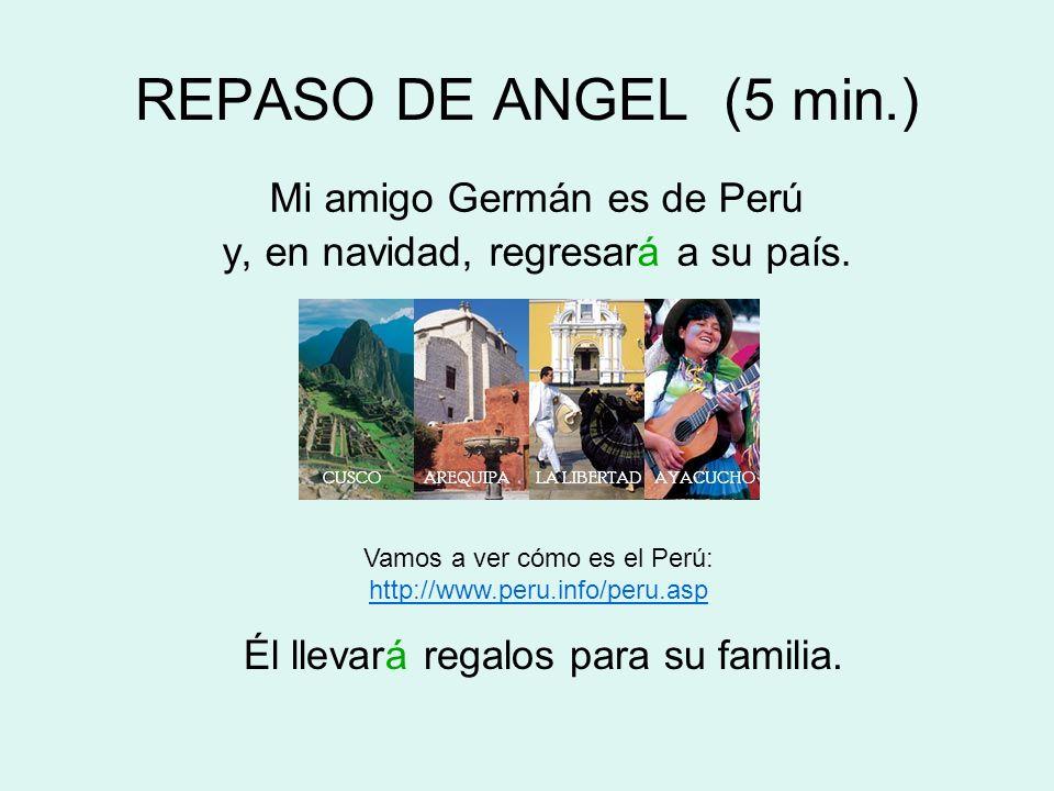 REPASO DE ANGEL (5 min.) Mi amigo Germán es de Perú