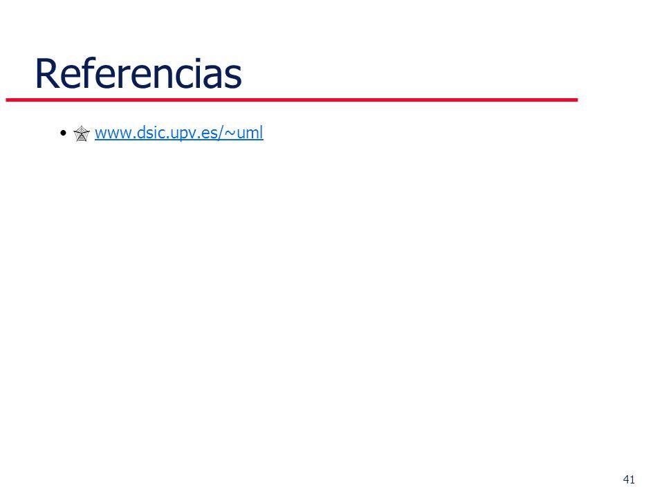 Referencias  www.dsic.upv.es/~uml