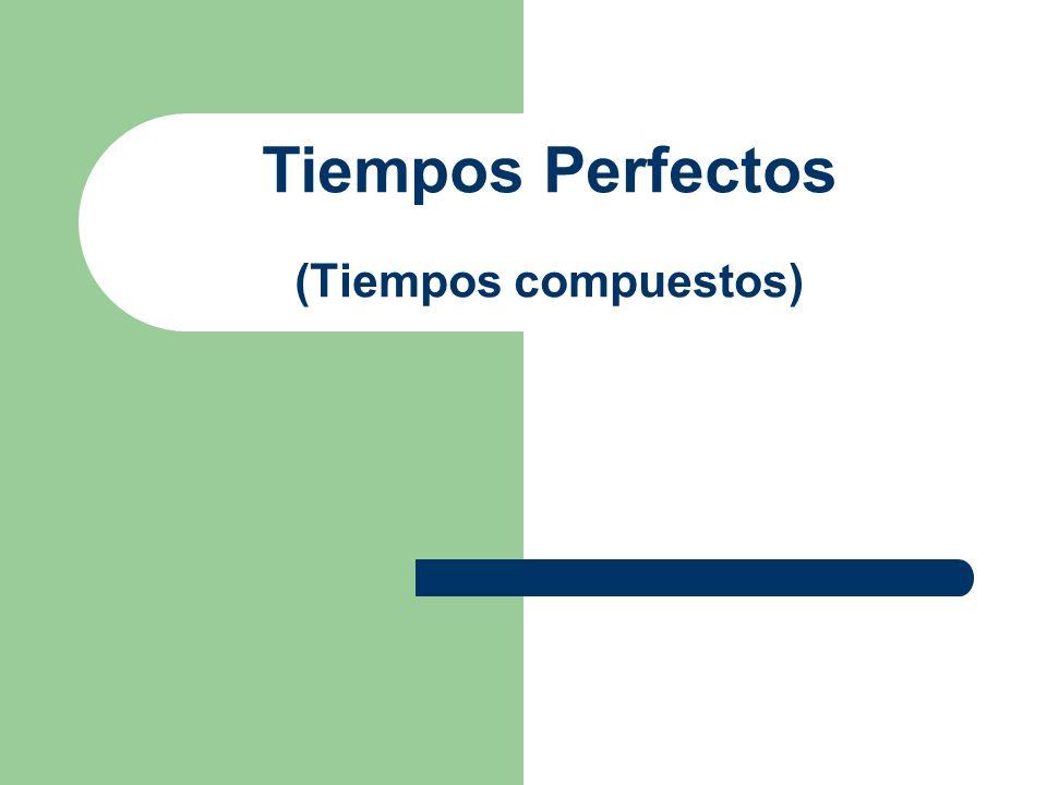 Tiempos Perfectos (Tiempos compuestos)
