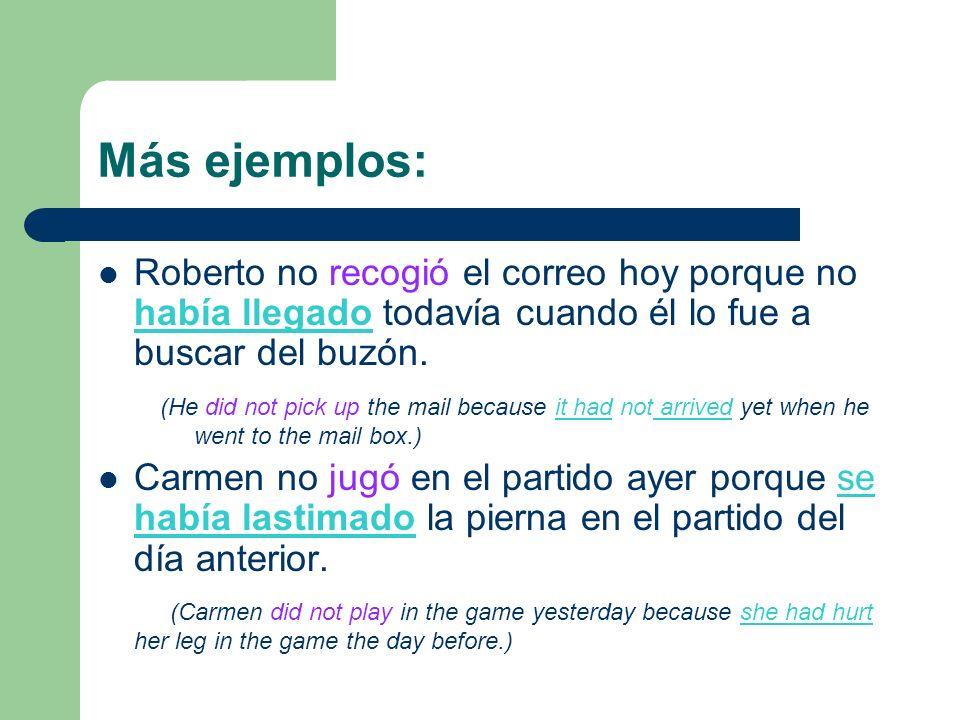 Más ejemplos: Roberto no recogió el correo hoy porque no había llegado todavía cuando él lo fue a buscar del buzón.