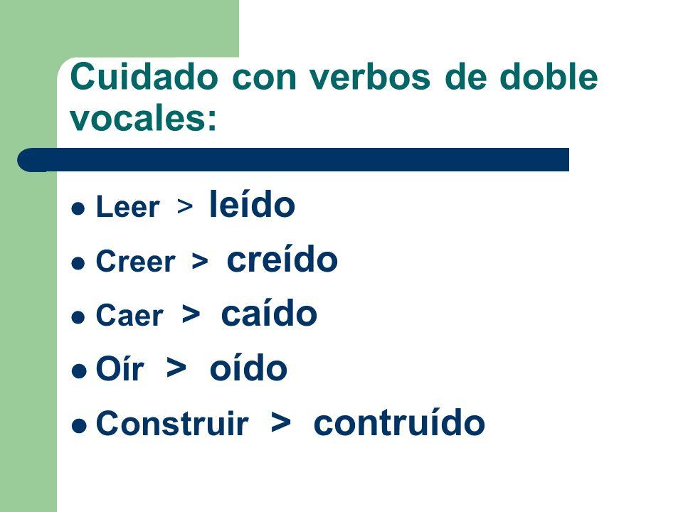 Cuidado con verbos de doble vocales: