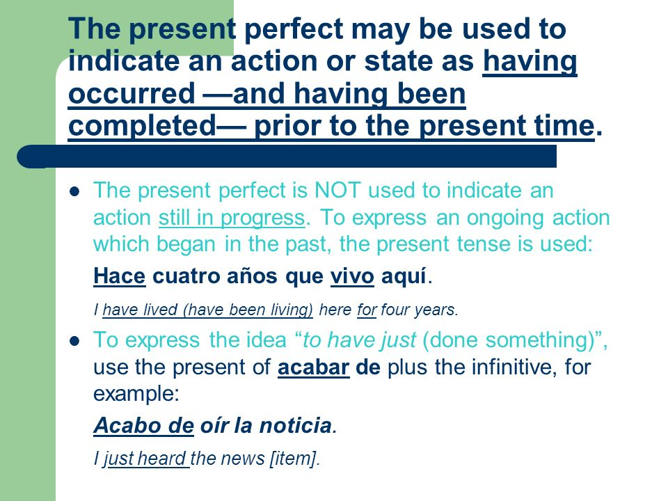 The present perfect may be used to indicate an action or state as having occurred —and having been completed— prior to the present time.