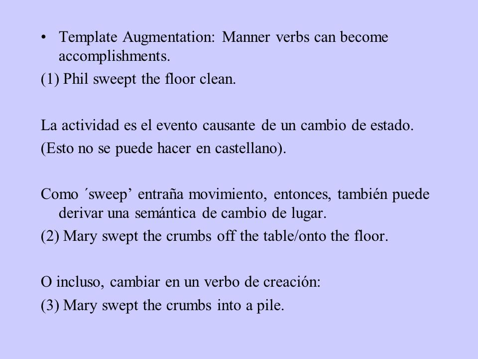 Template Augmentation: Manner verbs can become accomplishments.