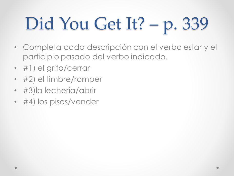 Did You Get It – p. 339 Completa cada descripción con el verbo estar y el participio pasado del verbo indicado.