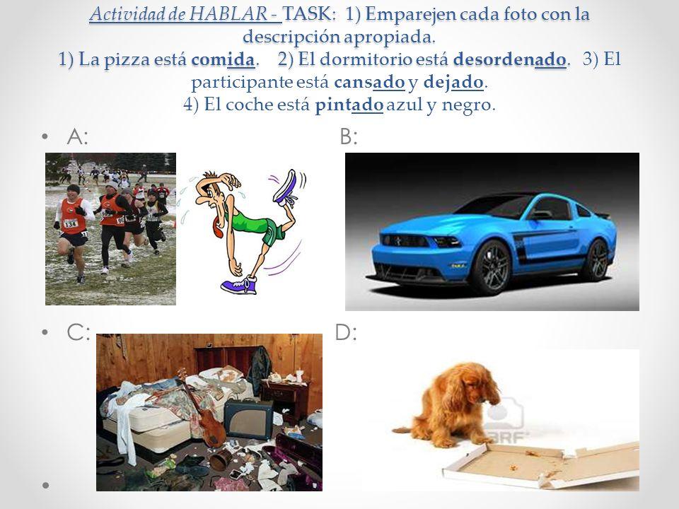 Actividad de HABLAR - TASK: 1) Emparejen cada foto con la descripción apropiada. 1) La pizza está comida. 2) El dormitorio está desordenado. 3) El participante está cansado y dejado. 4) El coche está pintado azul y negro.