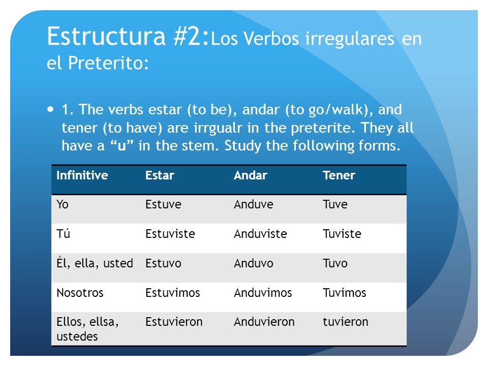 Estructura #2:Los Verbos irregulares en el Preterito: