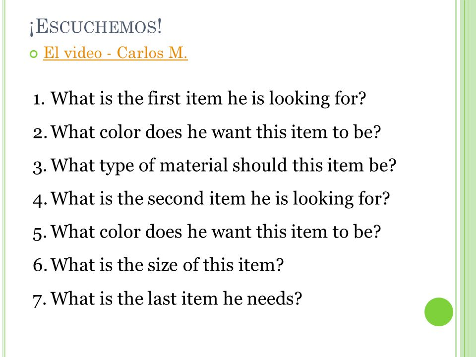 ¡Escuchemos! What is the first item he is looking for