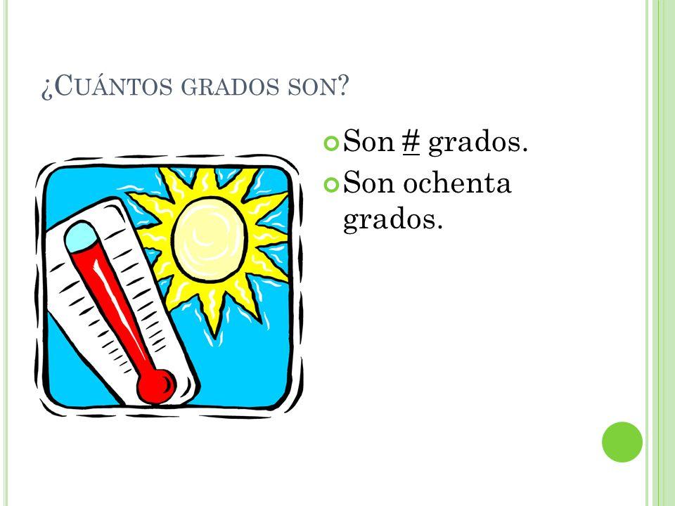 ¿Cuántos grados son Son # grados. Son ochenta grados.