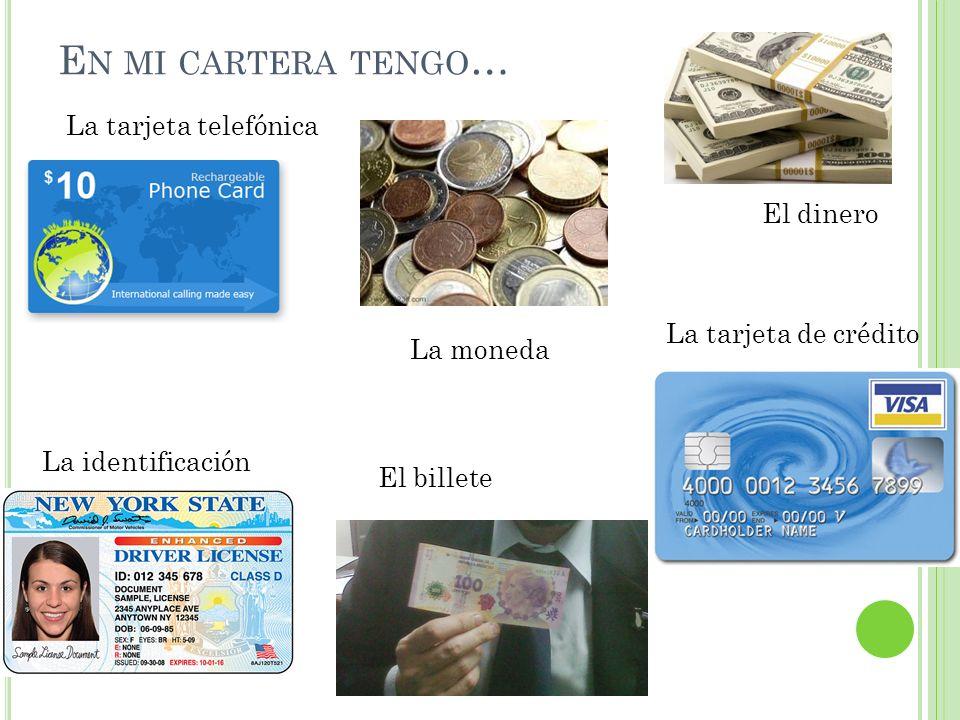 En mi cartera tengo… La tarjeta telefónica El dinero
