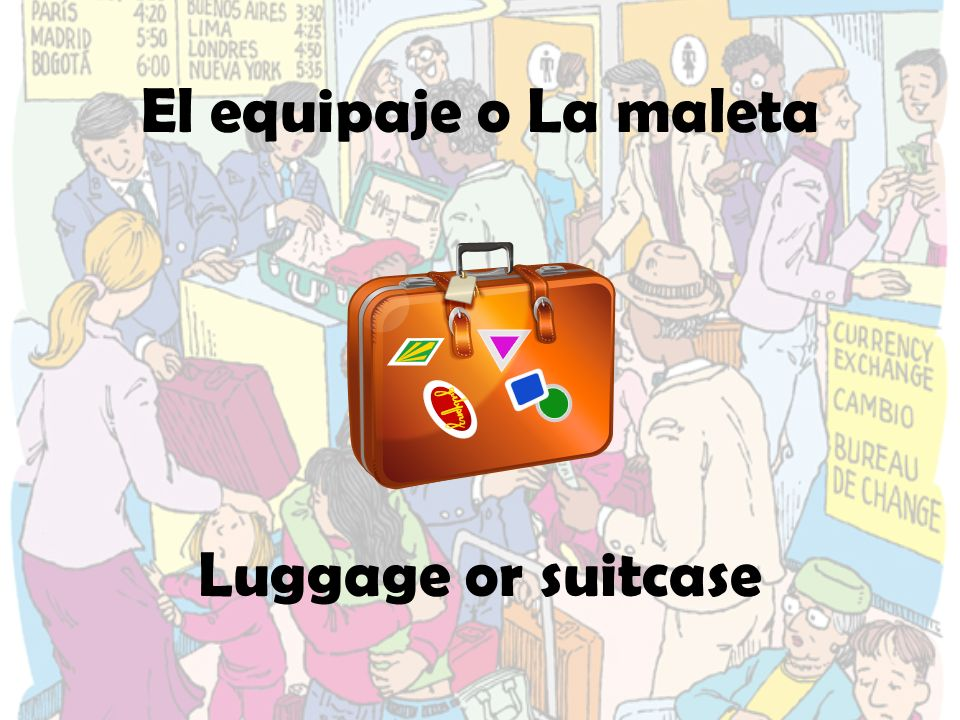 El equipaje o La maleta Luggage or suitcase