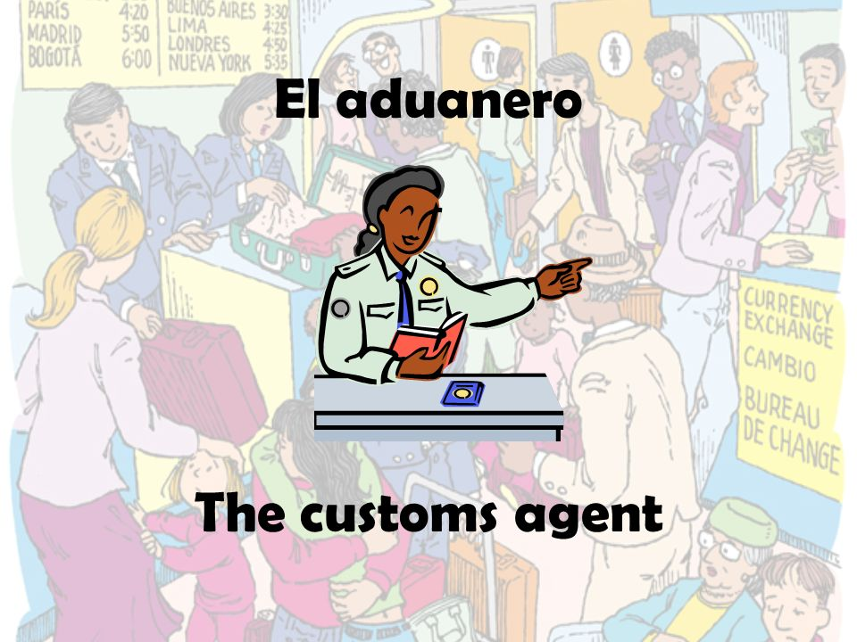 El aduanero The customs agent