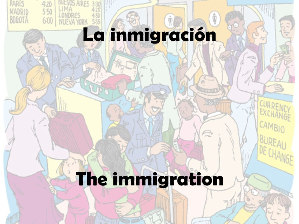 La inmigración The immigration