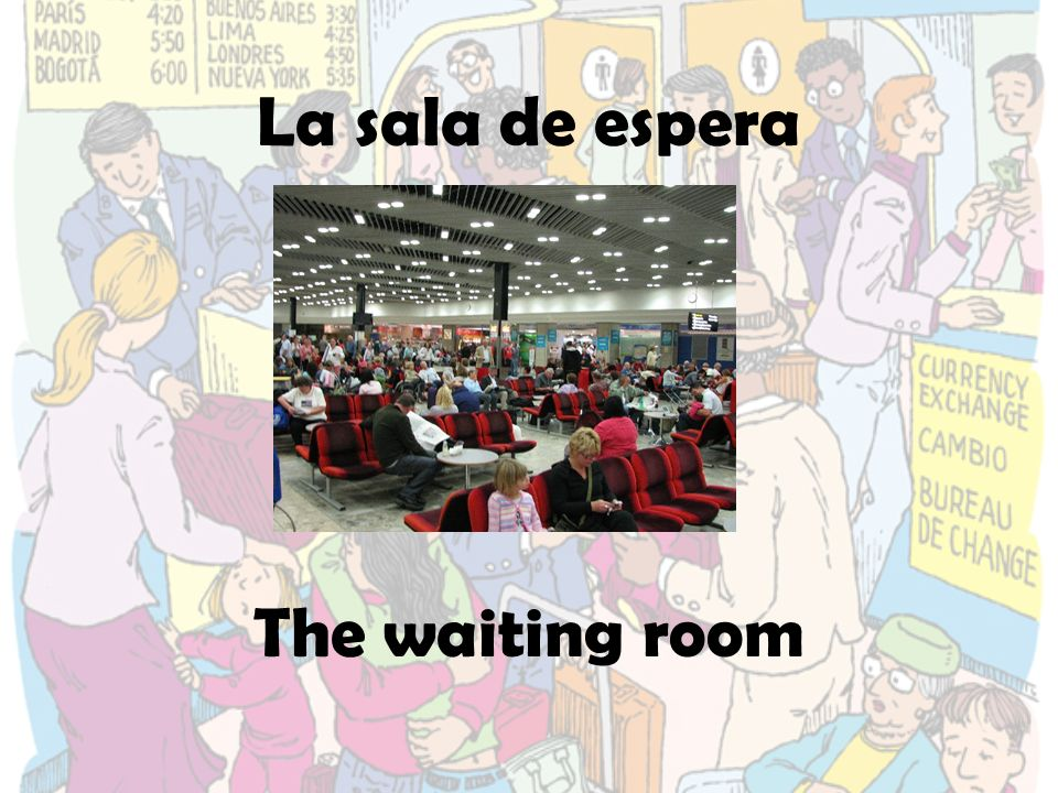 La sala de espera The waiting room