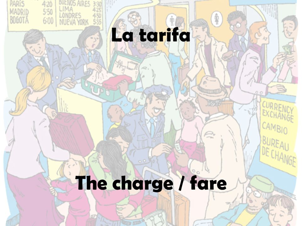 La tarifa The charge / fare