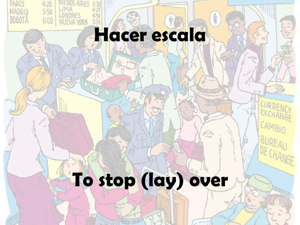 Hacer escala To stop (lay) over